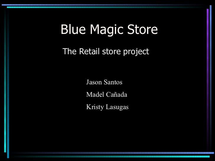 Blue Magic Store The Retail store project Jason Santos Madel Cañada Kristy Lasugas