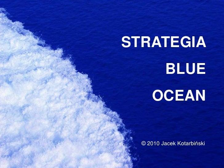 STRATEGIA  <br />BLUE <br />OCEAN<br />© 2010 Jacek Kotarbiński<br />