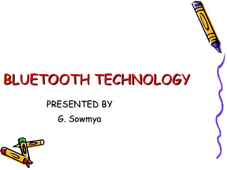 BLUETOOTH TECHNOLOGY PRESENTED BY G. Sowmya