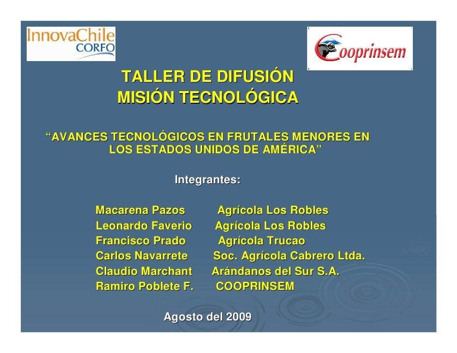 """TALLER DE DIFUSIÓN          MISIÓN TECNOLÓGICA  """"AVANCES TECNOLÓGICOS EN FRUTALES MENORES EN         LOS ESTADOS UNIDOS DE..."""