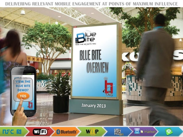 DELIVERING RELEVANT MOBILE ENGAGEMENT AT POINTS OF MAXIMUM INFLUENCE    VIEW THE    BLUE BITE     DEMO?      YES