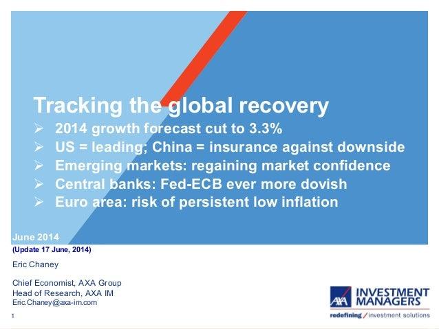 1 Eric Chaney Chief Economist, AXA Group Head of Research, AXA IM Eric.Chaney@axa-im.com June 2014 (Update 17 June, 2014) ...