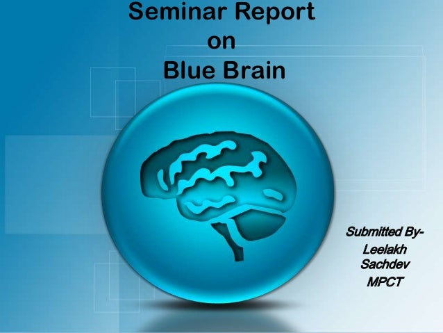 Seminar Report     on  Blue Brain                 Submitted By-                   Leelakh                   Sachdev       ...