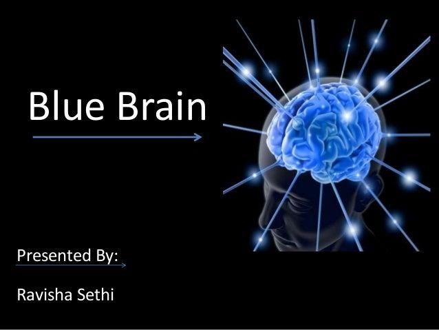 Blue Brain Presented By: Ravisha Sethi