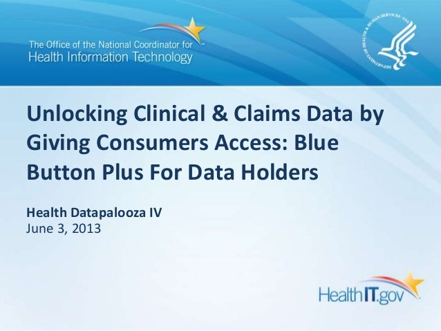Unlocking Clinical & Claims Data byGiving Consumers Access: BlueButton Plus For Data HoldersHealth Datapalooza IVJune 3, 2...