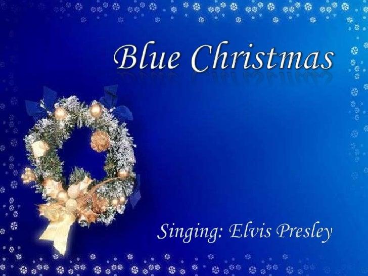 Blue Christmas<br />Singing: Elvis Presley<br />
