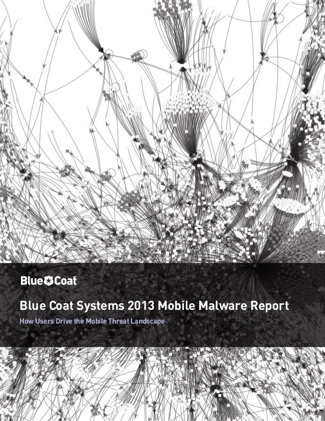 Blue Coat Systems 2013 Mobile Malware Report How Users Drive the Mobile Threat Landscape