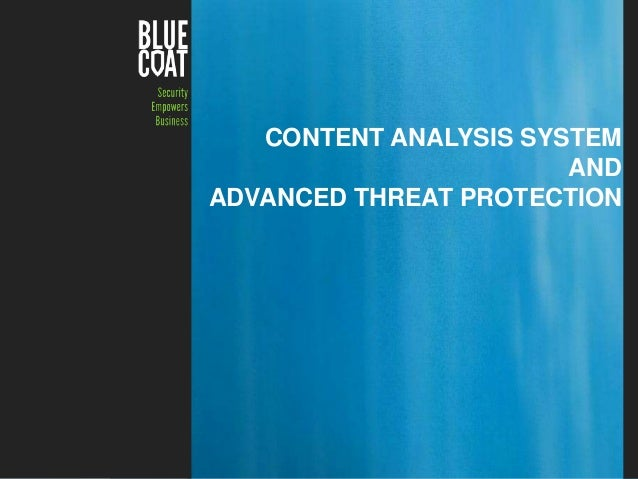 CONTENT ANALYSIS SYSTEM AND ADVANCED THREAT PROTECTION  Copyright © 2013 Blue Coat Systems Inc. All Rights Reserved.  1