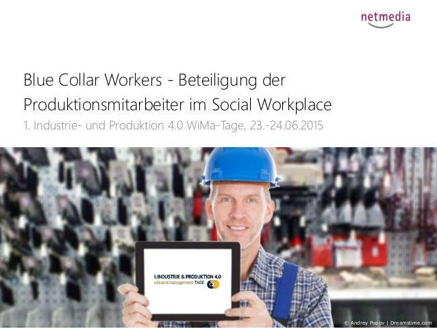 1 Blue Collar Workers - Beteiligung der Produktionsmitarbeiter im Social Workplace 1. Industrie- und Produktion 4.0 WiMa-T...