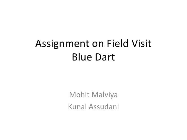 Assignment on Field VisitBlue Dart<br />MohitMalviya<br />KunalAssudani<br />