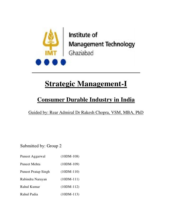 Strategic Management-I          Consumer Durable Industry in India     Guided by: Rear Admiral Dr Rakesh Chopra, VSM, MBA,...