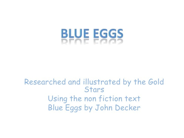 Blue Eggs<br />Researched and illustrated by the Gold Stars<br />Using the non fiction text<br />Blue Eggs by John Decker<...