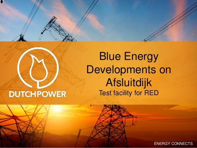 ENERGY CONNECTS Blue Energy Developments on Afsluitdijk Test facility for RED