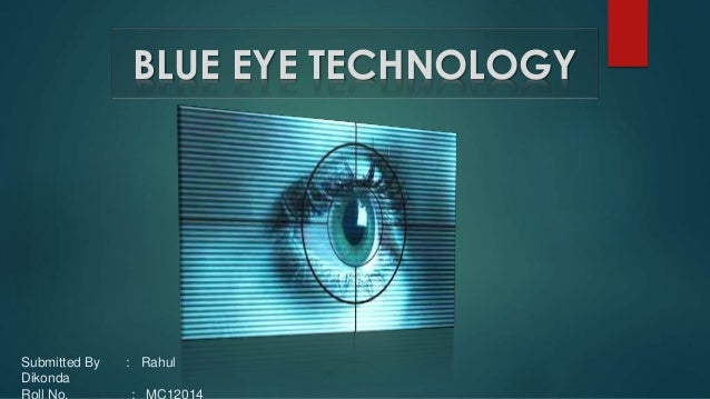 study of blue eye technology Blue eye technology, inc™ is a minority owned, management, science, & technical consulting services company dedicated to solving complex problems using quantitative and qualitative research and development.