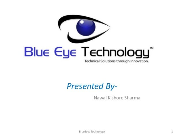 Presented By-             Nawal Kishore Sharma   BlueEyes Technology              1