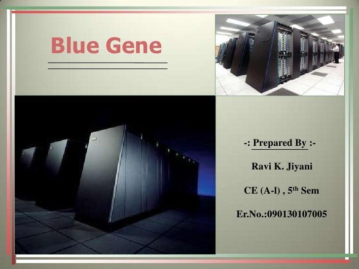 Blue Gene<br />          -: Prepared By :-<br />             Ravi K. Jiyani<br />          CE (A-l) , 5th Sem<br />  ...