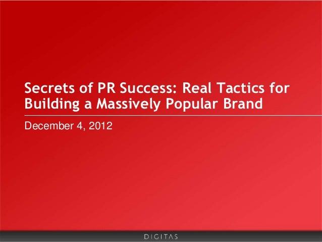 Secrets of PR Success: Real Tactics forBuilding a Massively Popular BrandDecember 4, 2012