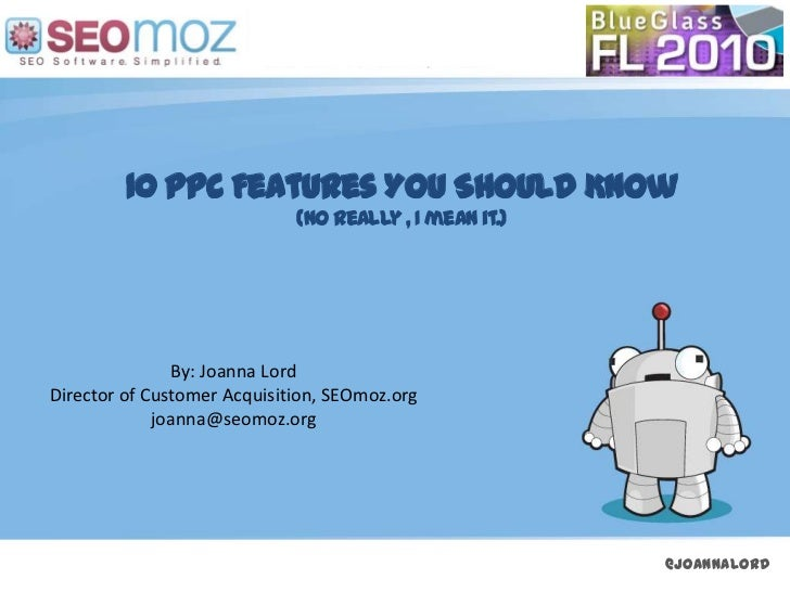 10 PPC Features You Should Know                             (No really , I mean it.)                By: Joanna LordDirecto...