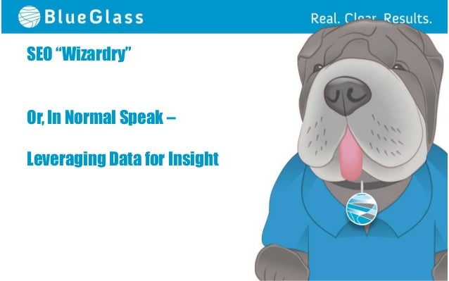 """SEO """"Wizardry""""Or, In Normal Speak –Leveraging Data for Insight"""