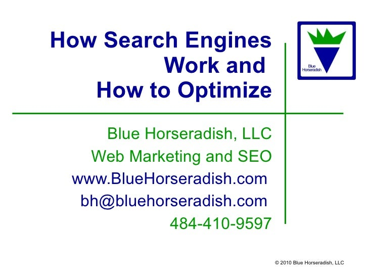 How Search Engines Work and  How to Optimize Blue Horseradish, LLC Web Marketing and SEO www.BlueHorseradish.com   [email_...