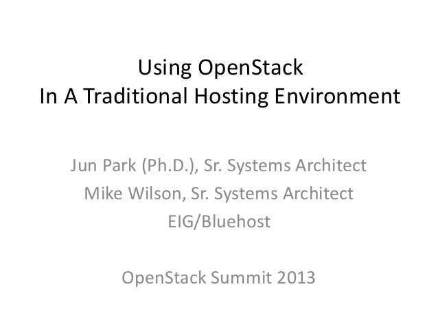 Using OpenStackIn A Traditional Hosting Environment   Jun Park (Ph.D.), Sr. Systems Architect     Mike Wilson, Sr. Systems...