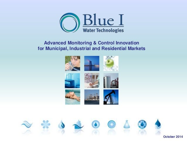 Advanced Monitoring & Control Innovation  for Municipal, Industrial and Residential Markets  October 2014