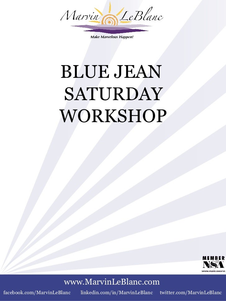 BLUE JEAN  SATURDAY WORKSHOP www.MarvinLeBlanc.com facebook.com/MarvinLeBlanc linkedin.com/in/MarvinLeBlanc twitter.com/Ma...