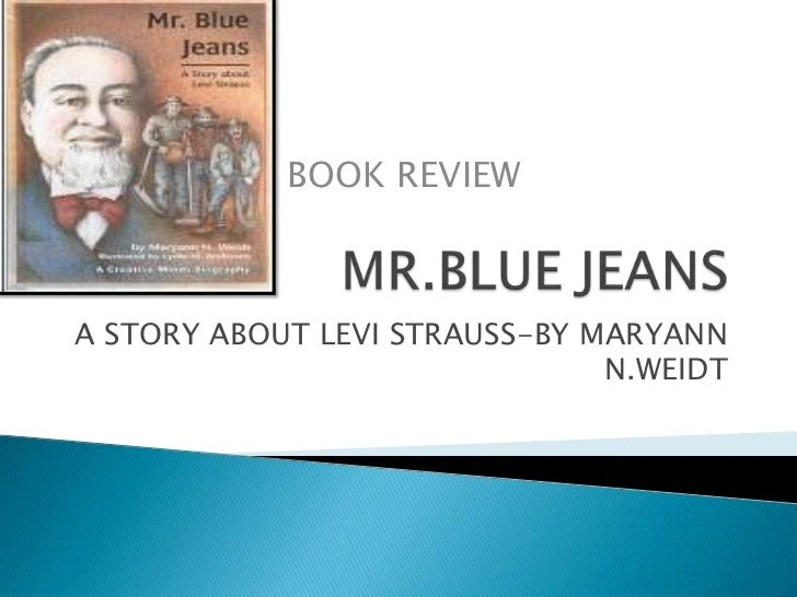 BOOK REVIEWA STORY ABOUT LEVI STRAUSS-BY MARYANN                               N.WEIDT