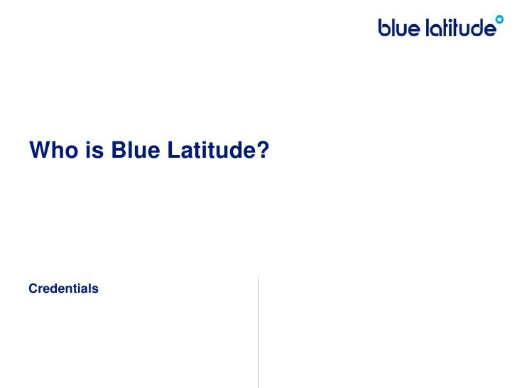 Who is Blue Latitude?<br />Credentials<br />
