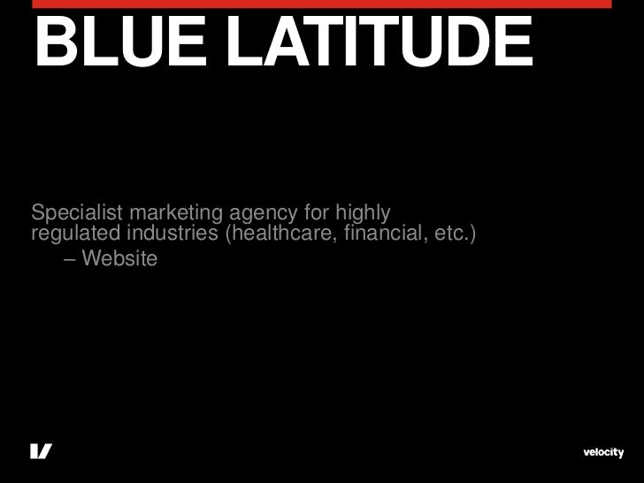 BLUE LATITUDESpecialist marketing agency for highlyregulated industries (healthcare, financial, etc.)   – Website