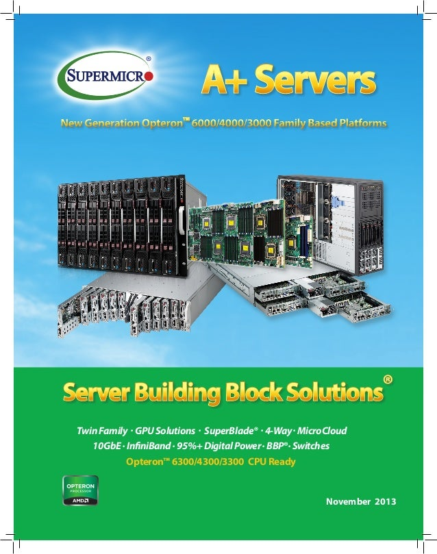 A+ Servers New Generation Opteron™ 6000/4000/3000 Family Based Platforms  Server Building Block Solutions® Twin Family . G...