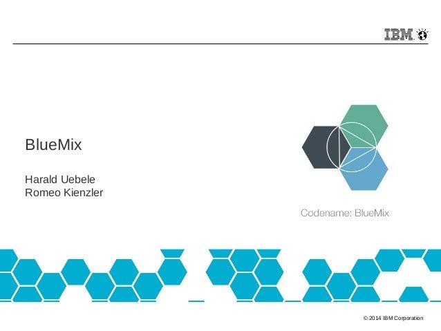 © 2014 IBM Corporation BlueMix Harald Uebele Romeo Kienzler