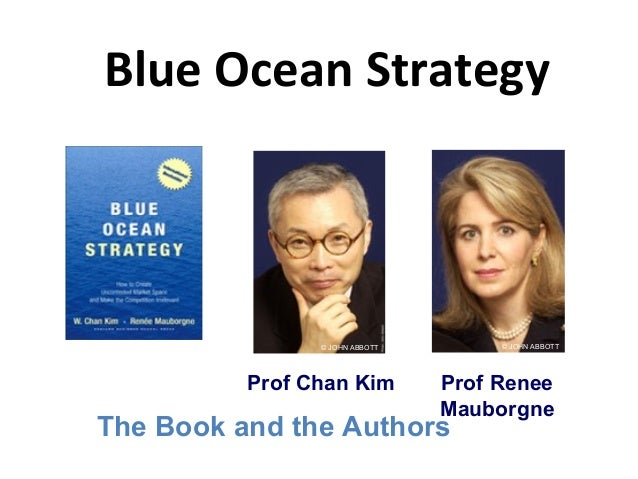 Blue Ocean StrategyProf ReneeMauborgne© JOHN ABBOTTProf Chan Kim© JOHN ABBOTTThe Book and the Authors