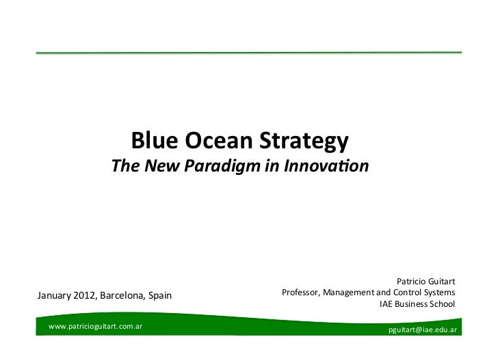 Blue	  Ocean	  Strategy	                         The	  New	  Paradigm	  in	  Innova2on	                                   ...