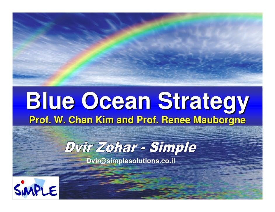 Blue Ocean Strategy Prof. W. Chan Kim and Prof. Renee Mauborgne               Dvir@simplesolutions.co.il