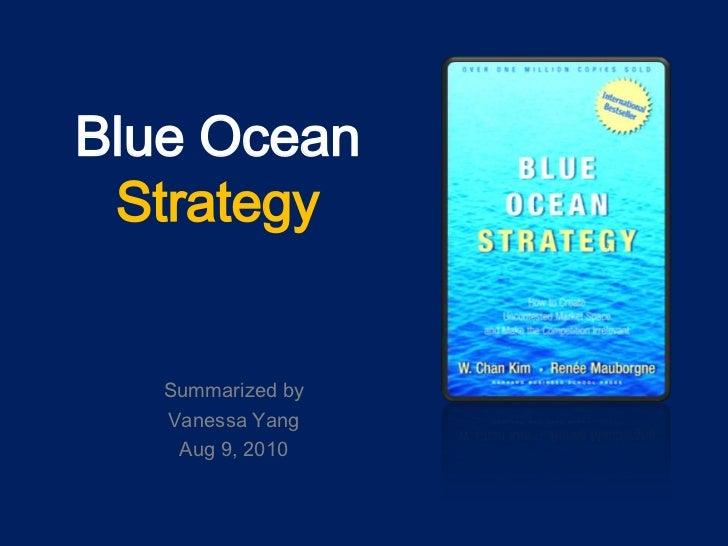 Blue Ocean Strategy<br />Summarized by <br />Vanessa Yang<br />Aug 9, 2010<br />