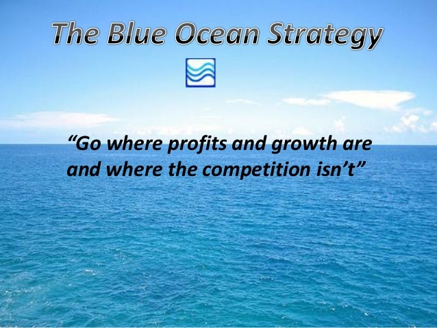"""Go where profits and growth areand where the competition isn't"""