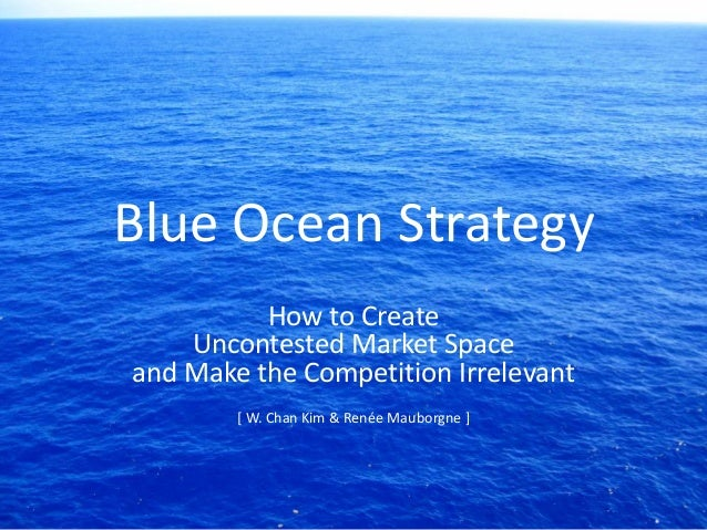 Blue Ocean StrategyHow to CreateUncontested Market Spaceand Make the Competition Irrelevant[ W. Chan Kim & Renée Mauborgne ]