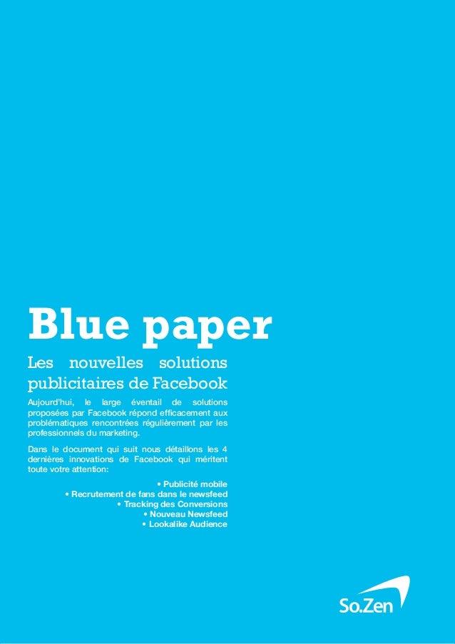 Blue paper: Nouveautés facebookBlue paperLes nouvelles solutionspublicitaires de FacebookAujourd'hui, le large éventail de...