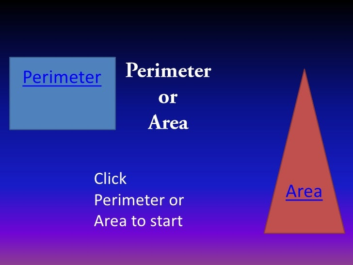 Perimeter        Click        Perimeter or    Area        Area to start