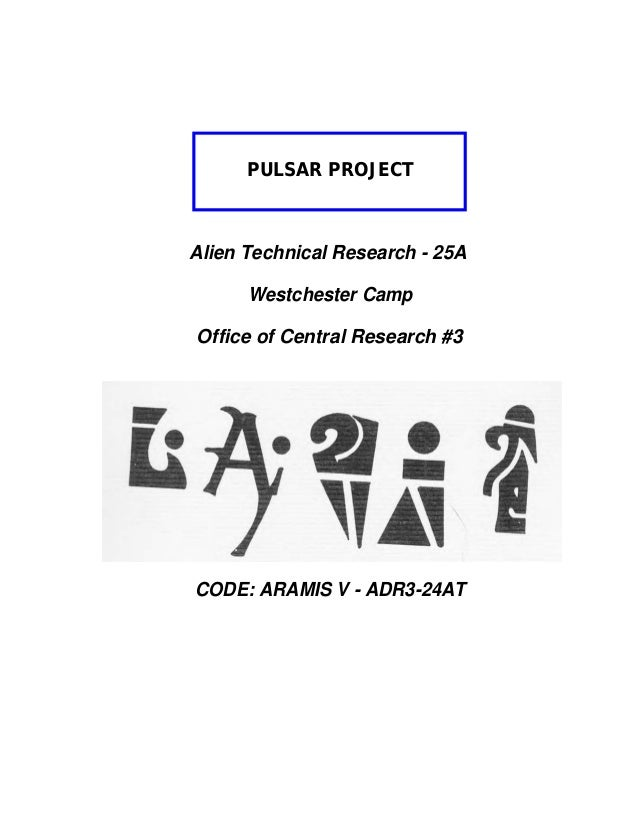 PULSAR PROJECT  Alien Technical Research - 25A Westchester Camp Office of Central Research #3  CODE: ARAMIS V - ADR3-24AT