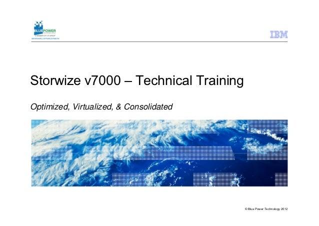 Storwize v7000 – Technical TrainingOptimized, Virtualized, & Consolidated                                         © Blue P...