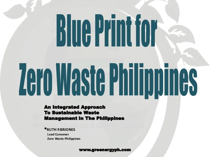 An Integrated ApproachTo Sustainable WasteManagement In The Philippines*RUTH P.BRIONES Lead Convener Zero Waste Philippine...