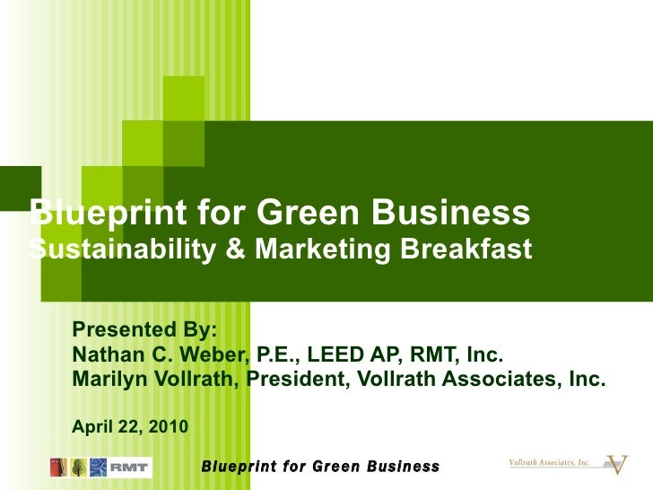 Blueprint for Green Business Sustainability & Marketing Breakfast Presented By:  Nathan C. Weber, P.E., LEED AP, RMT, Inc....