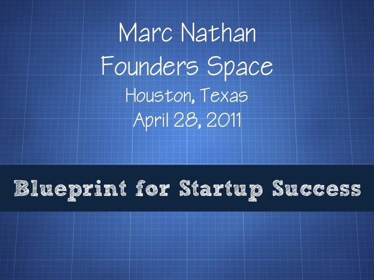 Blueprint for Startup Success<br />Marc Nathan<br />Founders Space<br />Houston, Texas<br />April 28, 2011<br />