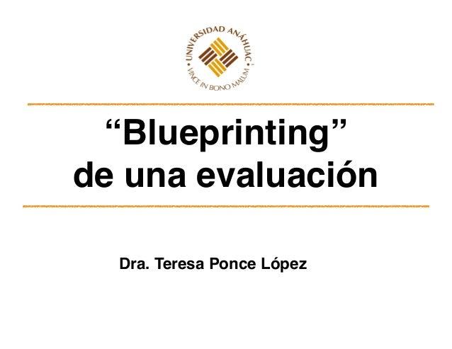 """""""Blueprinting"""" ! de una evaluación Dra. Teresa Ponce López"""