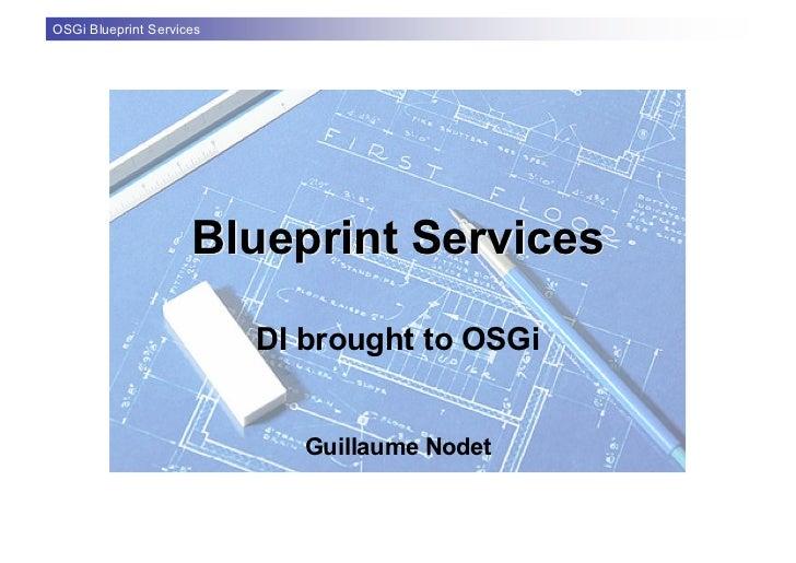 OSGi Blueprint Services                          Blueprint Services                            DI brought to OSGi         ...