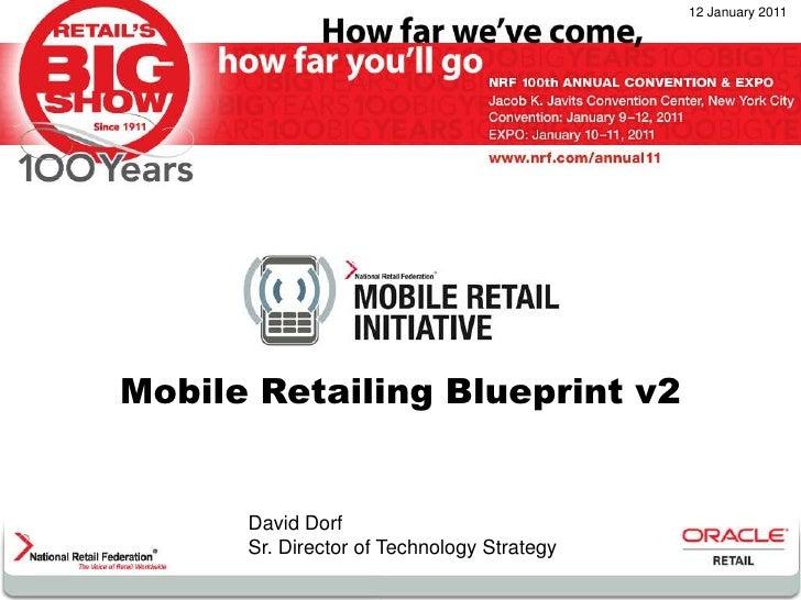 12 January 2011<br />Mobile Retailing Blueprint v2<br />David Dorf<br />Sr. Director of Technology Strategy<br />