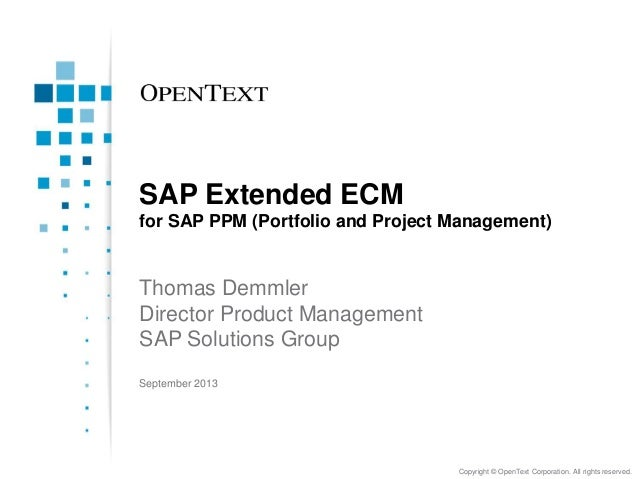 Copyright © OpenText Corporation. All rights reserved. SAP Extended ECM for SAP PPM (Portfolio and Project Management) Tho...