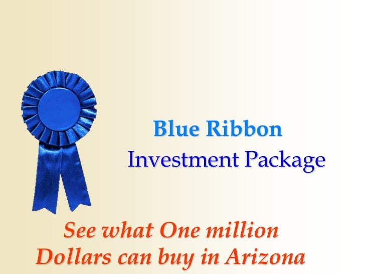Blue Ribbon        Investment Package  See what One millionDollars can buy in Arizona